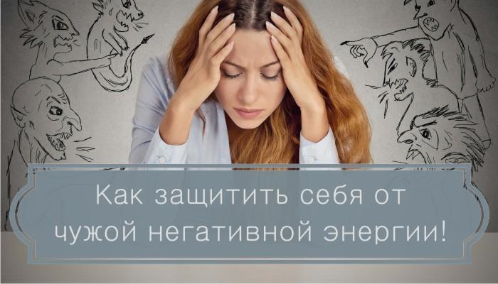 Как защитить себя от чужой негативной энергии!